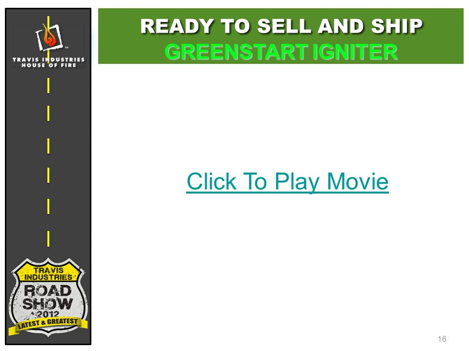 16 Click To Play Movie READY TO SELL AND SHIP GREENSTART IGNITER