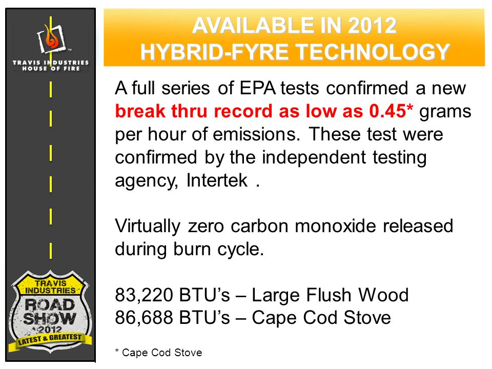 A full series of EPA tests confirmed a new break thru record as low as 0.45* grams per hour of emissions.