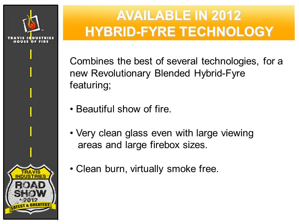 Combines the best of several technologies, for a new Revolutionary Blended Hybrid-Fyre featuring; Beautiful show of fire.