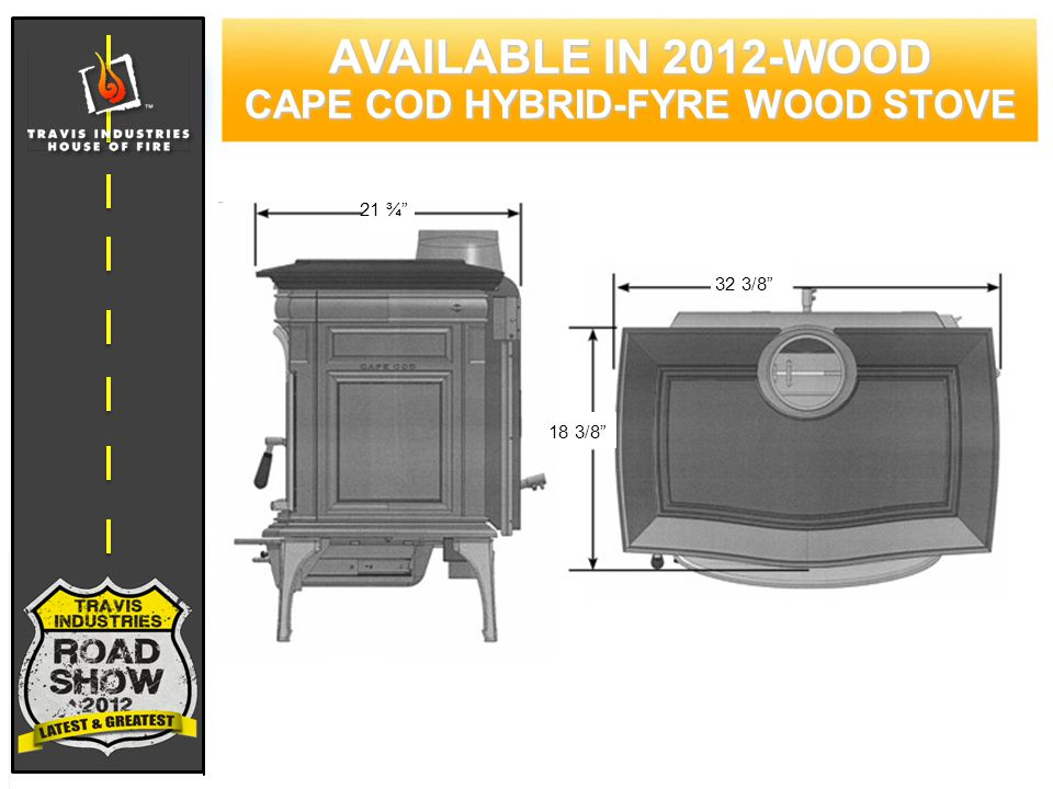 AVAILABLE IN 2012-WOOD CAPE COD HYBRID-FYRE WOOD STOVE 21 ¾ 32 3/8 18 3/8