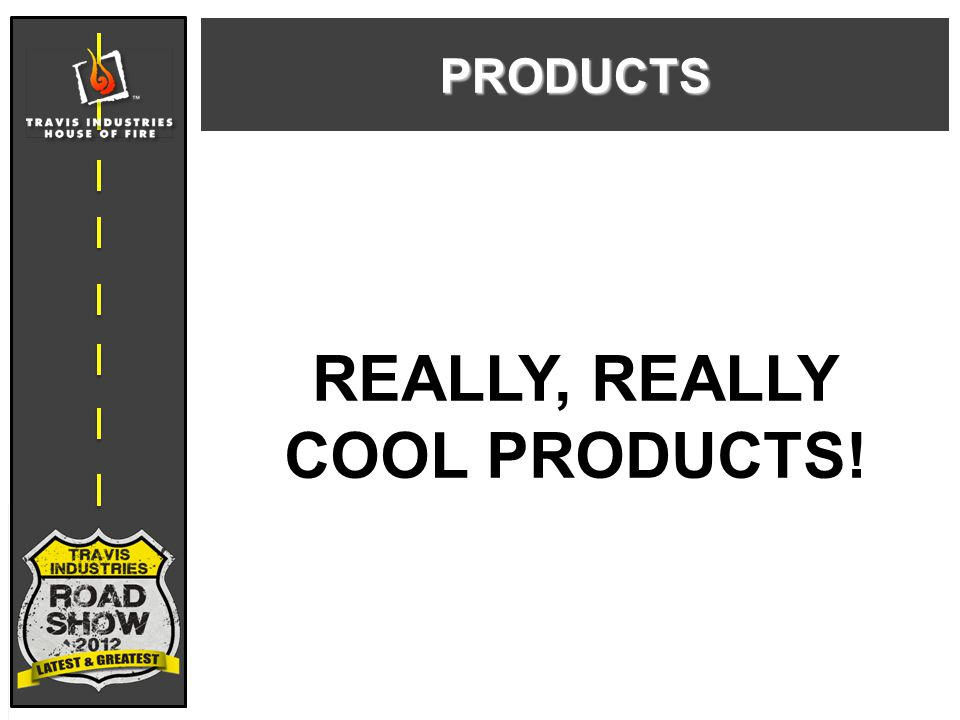 REALLY, REALLY COOL PRODUCTS! PRODUCTS