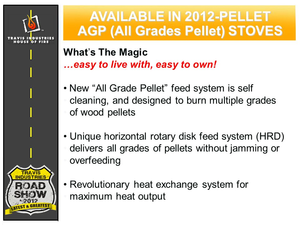 77 CYPRESS WOOD STOVE FEATURING HYBRID-FYRE™ TECHNOLOGY AVAILABLE IN 2012-PELLET AGP (All Grades Pellet) STOVES What's The Magic …easy to live with, easy to own.