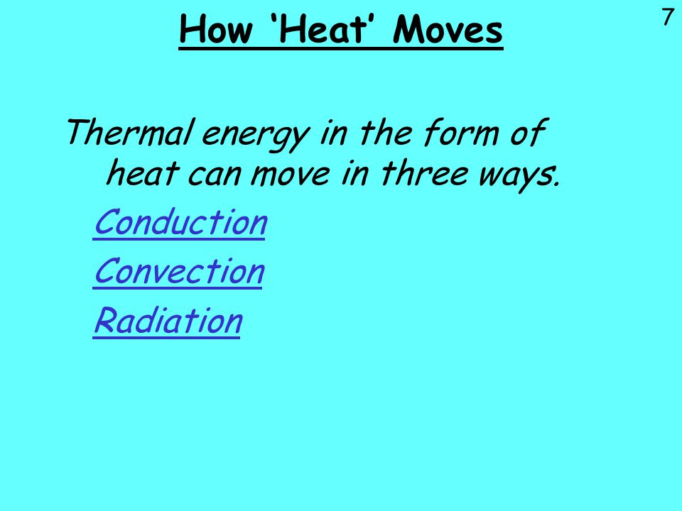 8 Conduction CONDUCTION: The transfer of heat from one particle of matter to another by direct particle to particle contact.