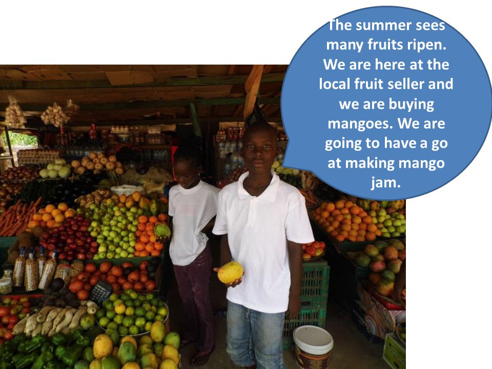 The summer sees many fruits ripen. We are here at the local fruit seller and we are buying mangoes.