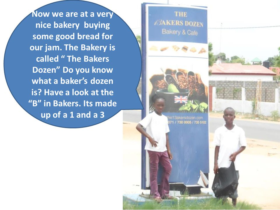 """Now we are at a very nice bakery buying some good bread for our jam. The Bakery is called """" The Bakers Dozen"""" Do you know what a baker's dozen is? Hav"""