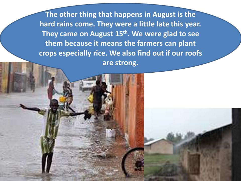 The other thing that happens in August is the hard rains come.