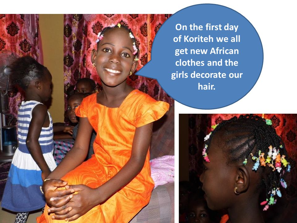 On the first day of Koriteh we all get new African clothes and the girls decorate our hair.