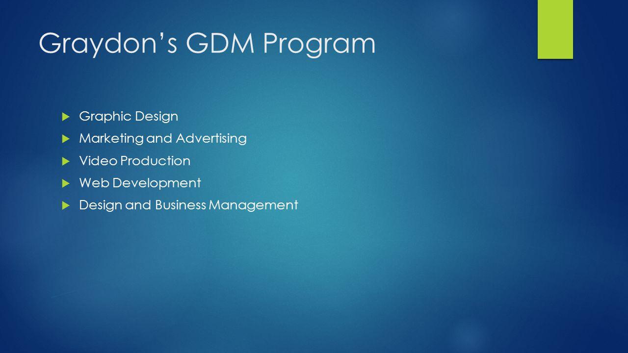 Graydon's GDM Program  Graphic Design  Marketing and Advertising  Video Production  Web Development  Design and Business Management