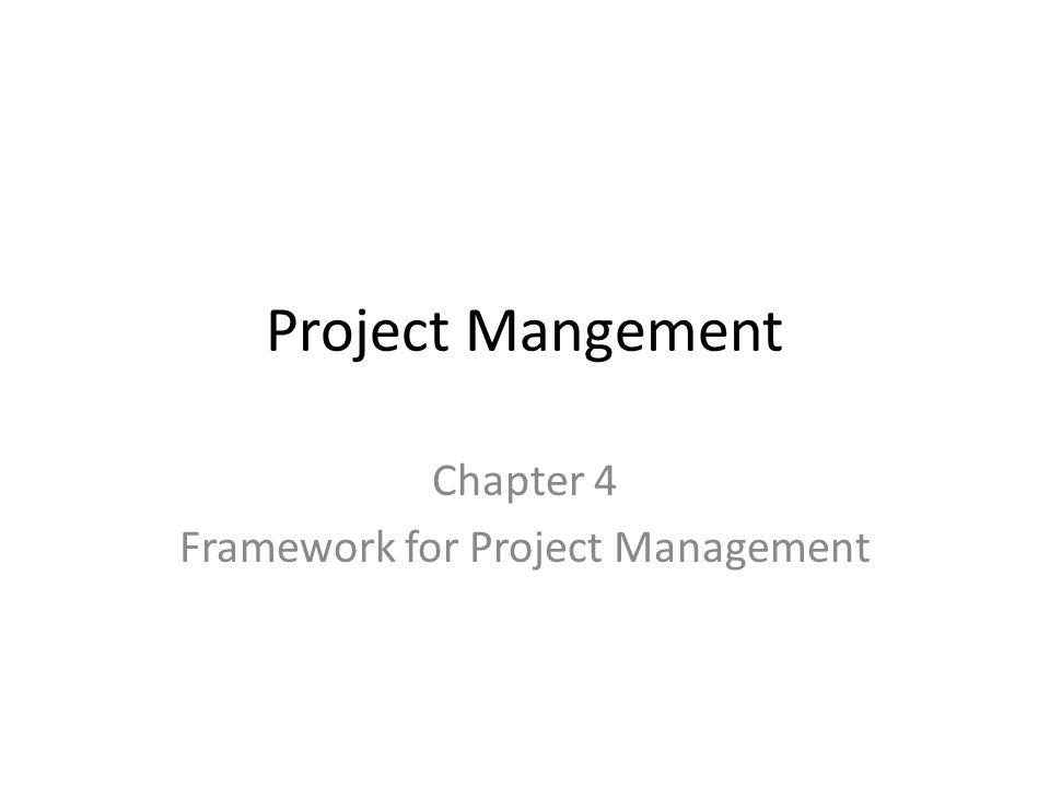 Project Mangement Chapter 4 Framework for Project Management
