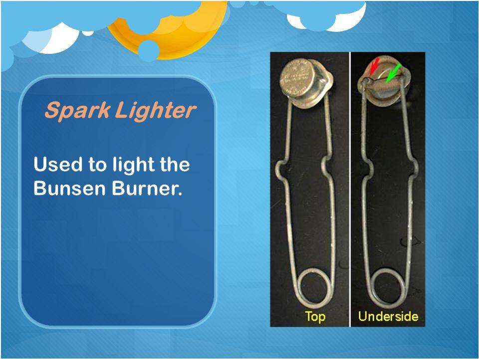 Spark Lighter Used to light the Bunsen Burner.