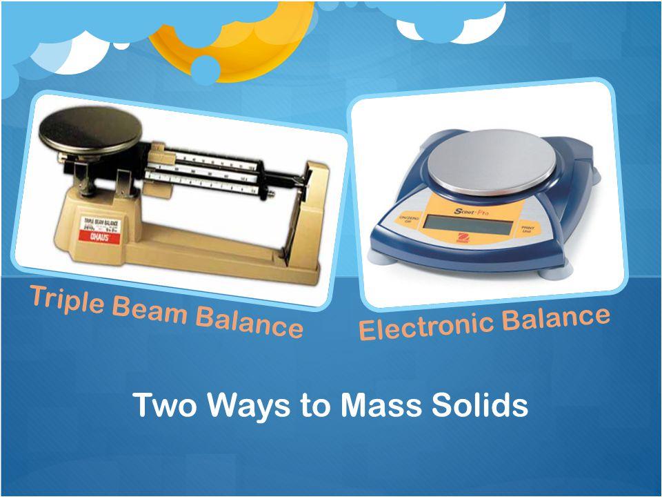 Two Ways to Mass Solids Triple Beam Balance Electronic Balance