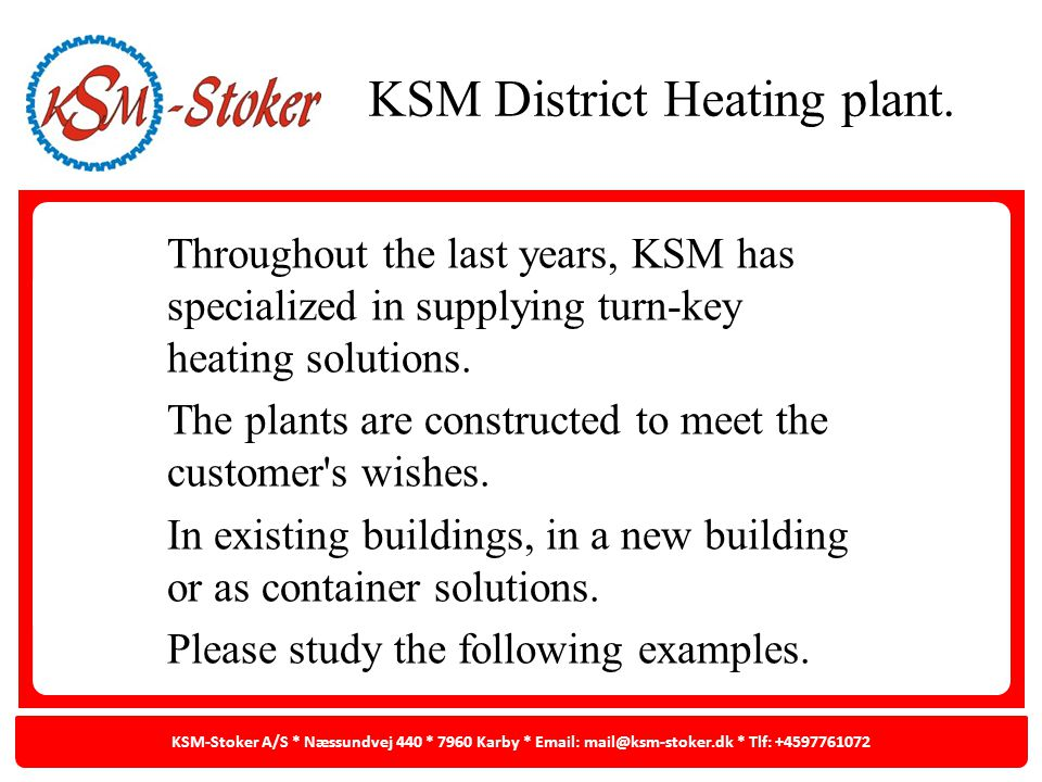 Throughout the last years, KSM has specialized in supplying turn-key heating solutions. The plants are constructed to meet the customer's wishes. In e