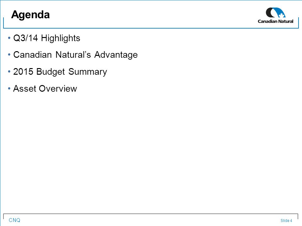 CNQ Q3/14 Highlights Canadian Natural's Advantage 2015 Budget Summary Asset Overview Agenda Slide 4