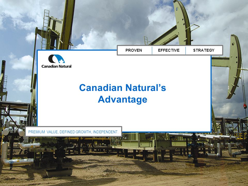 PROVENEFFECTIVESTRATEGY PREMIUM VALUE, DEFINED GROWTH, INDEPENDENT. Canadian Natural's Advantage