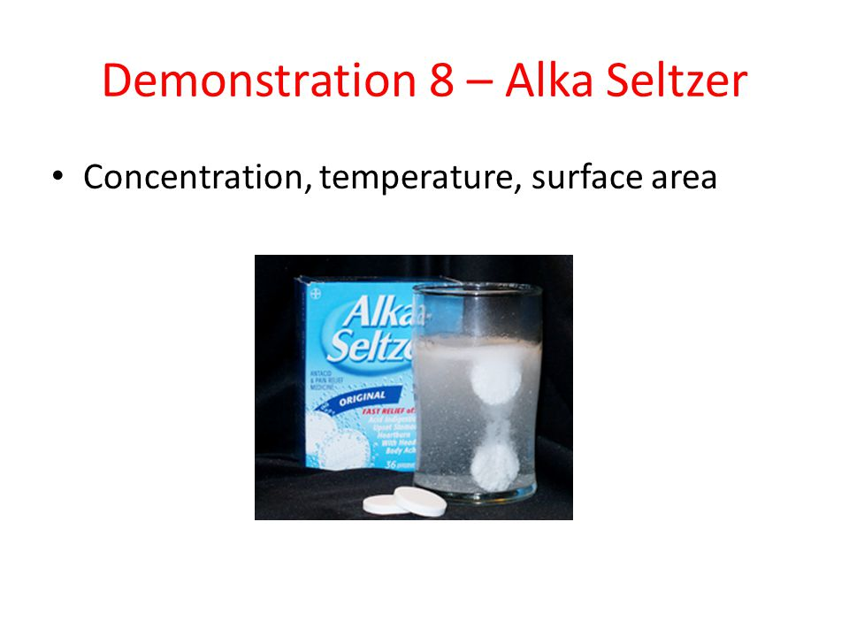 Demonstration 8 – Alka Seltzer Concentration, temperature, surface area