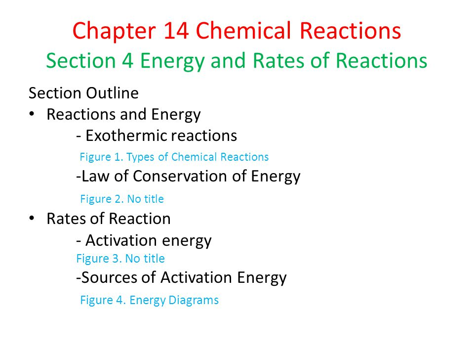 Chapter 14 Chemical Reactions Section 4 Energy and Rates of Reactions Section Outline (cont.) Factors Affecting Rate of Reaction - Temperature Figure 5.