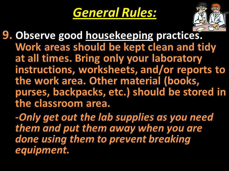 General Rules: 9. Observe good housekeeping practices. Work areas should be kept clean and tidy at all times. Bring only your laboratory instructions,