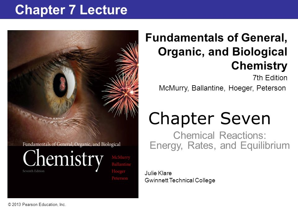Chapter Seven Chemical Reactions: Energy, Rates, and Equilibrium Fundamentals of General, Organic, and Biological Chemistry 7th Edition Chapter 7 Lect