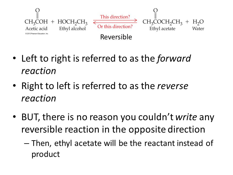 Left to right is referred to as the forward reaction Right to left is referred to as the reverse reaction BUT, there is no reason you couldn't write a