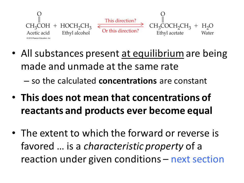 All substances present at equilibrium are being made and unmade at the same rate – so the calculated concentrations are constant This does not mean th