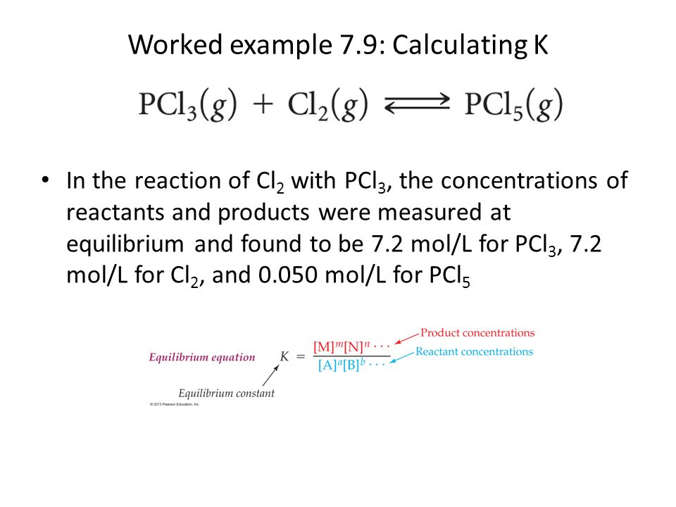 In the reaction of Cl 2 with PCl 3, the concentrations of reactants and products were measured at equilibrium and found to be 7.2 mol/L for PCl 3, 7.2
