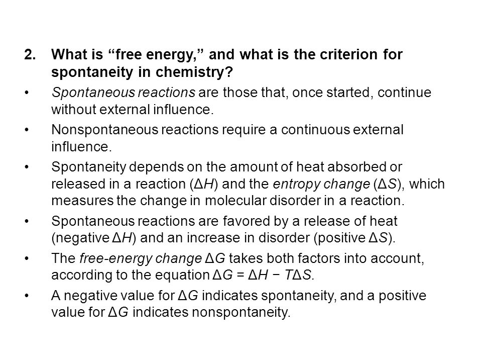 "2.What is ""free energy,"" and what is the criterion for spontaneity in chemistry? Spontaneous reactions are those that, once started, continue without"