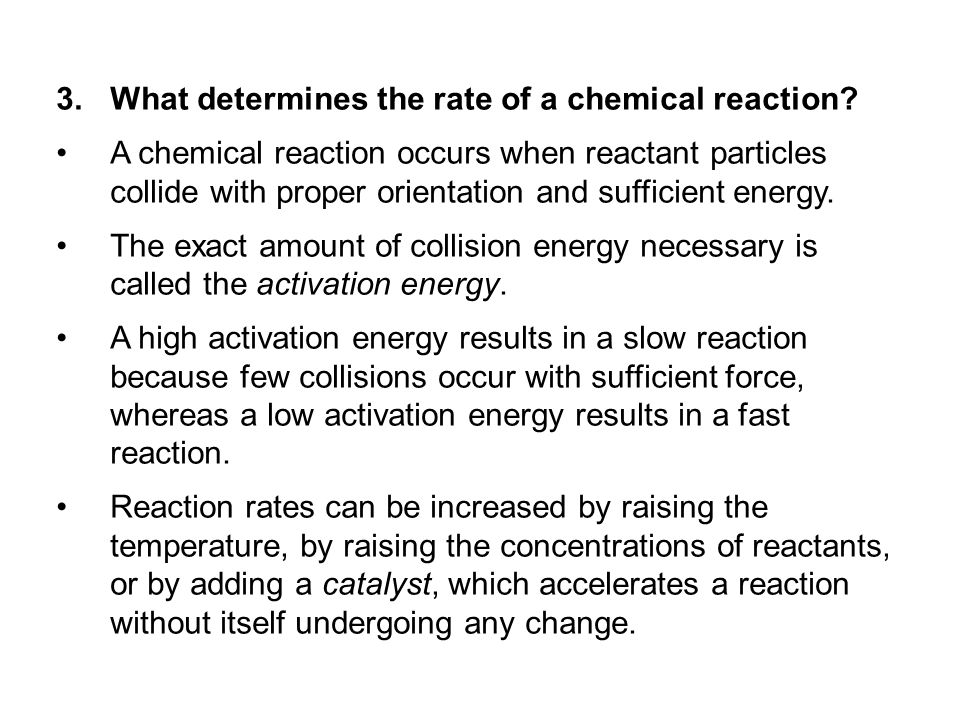 3.What determines the rate of a chemical reaction? A chemical reaction occurs when reactant particles collide with proper orientation and sufficient e
