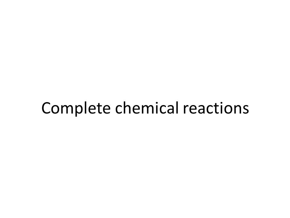 Complete chemical reactions