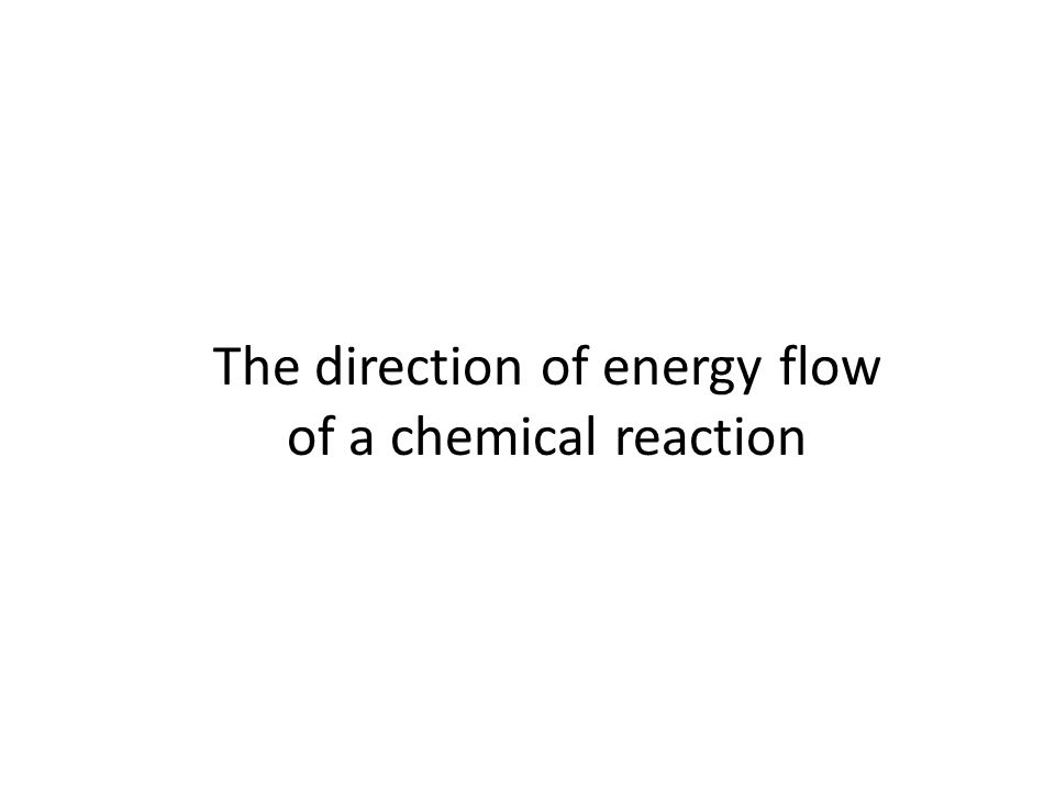 The direction of energy flow of a chemical reaction