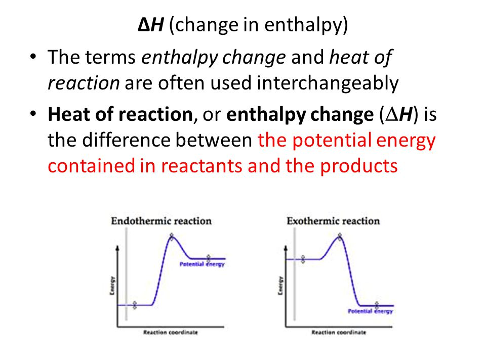 The terms enthalpy change and heat of reaction are often used interchangeably Heat of reaction, or enthalpy change (  H) is the difference between th