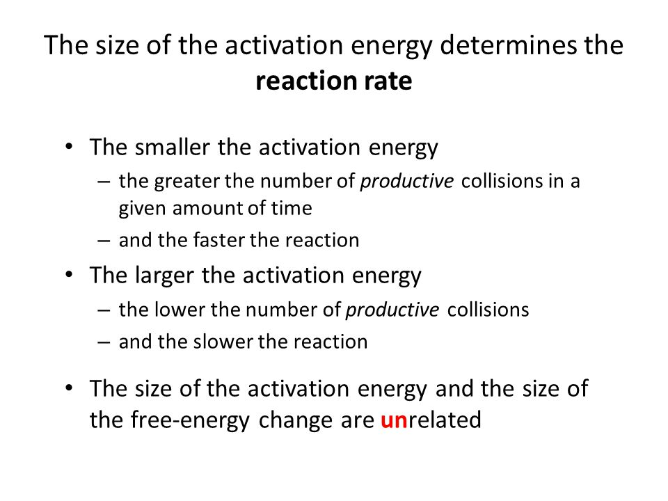The size of the activation energy determines the reaction rate The smaller the activation energy – the greater the number of productive collisions in