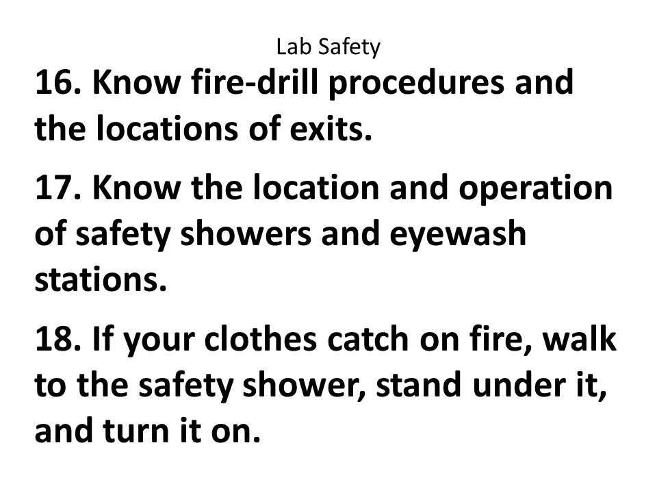 Lab Safety 16. Know fire-drill procedures and the locations of exits.