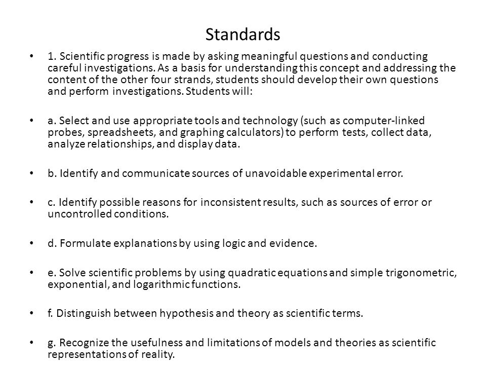 Standards 1. Scientific progress is made by asking meaningful questions and conducting careful investigations. As a basis for understanding this conce