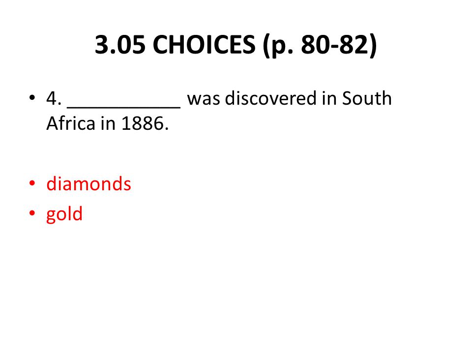 4. ___________ was discovered in South Africa in 1886. diamonds gold