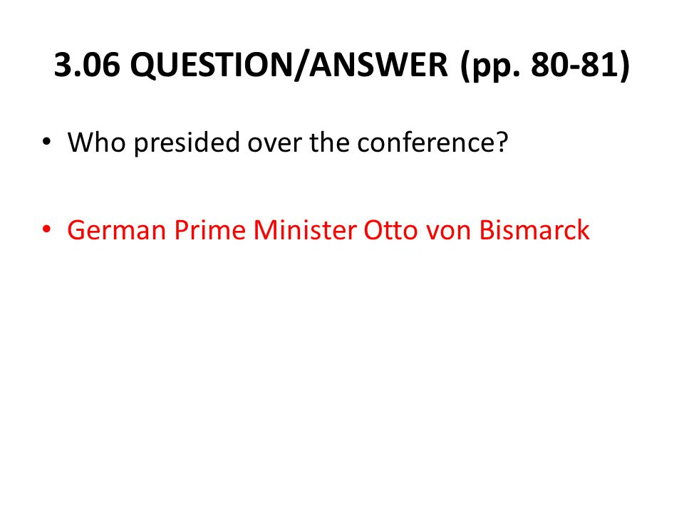3.06 QUESTION/ANSWER (pp. 80-81) Who presided over the conference.