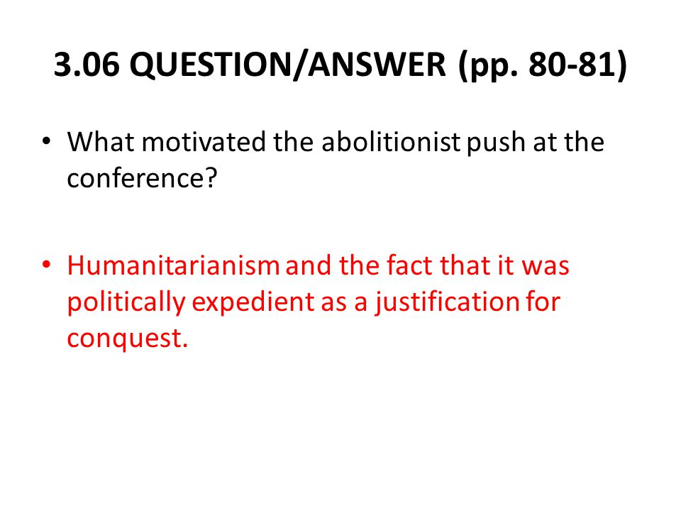 3.06 QUESTION/ANSWER (pp. 80-81) What motivated the abolitionist push at the conference.
