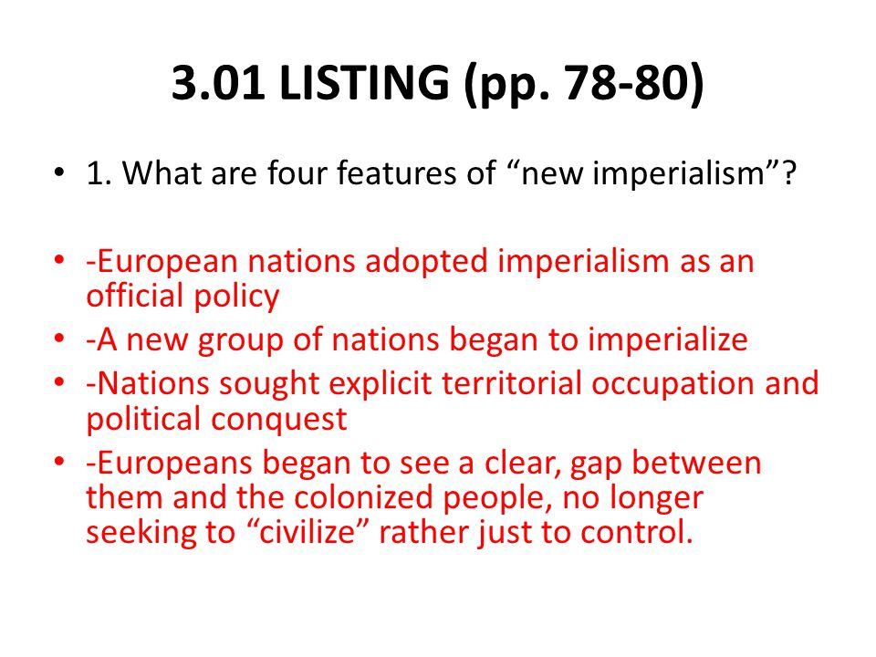 3.01 LISTING (pp. 78-80) 1. What are four features of new imperialism .
