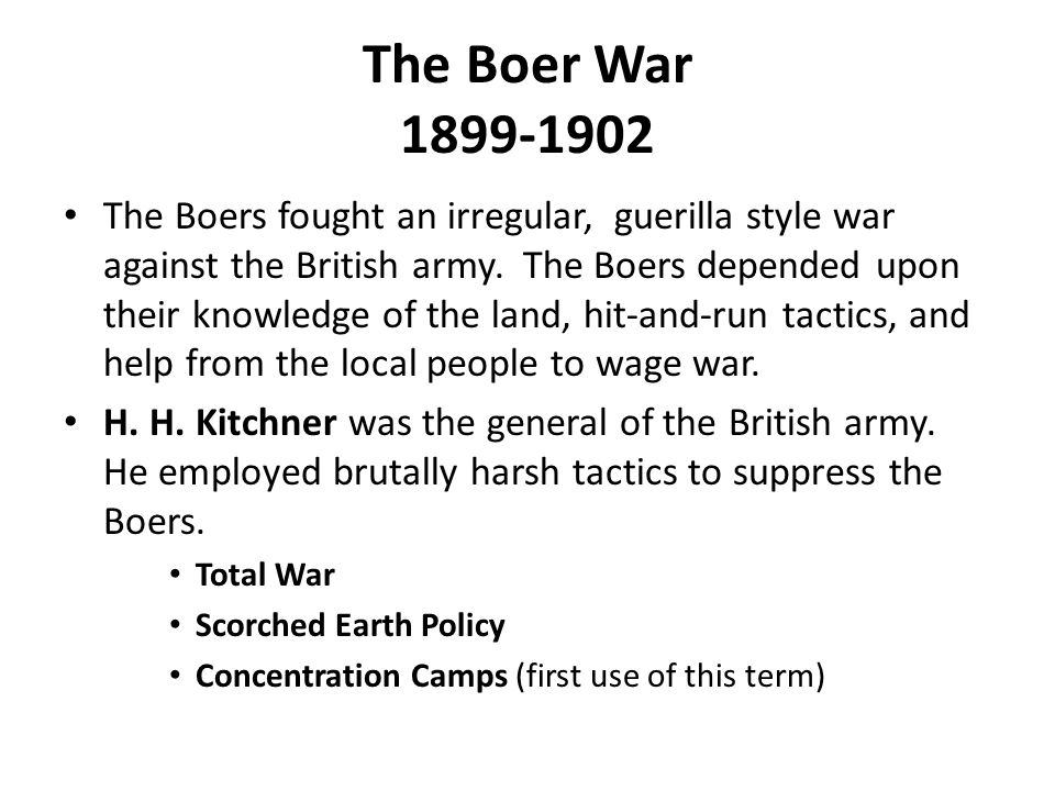 The Boer War 1899-1902 The Boers fought an irregular, guerilla style war against the British army.