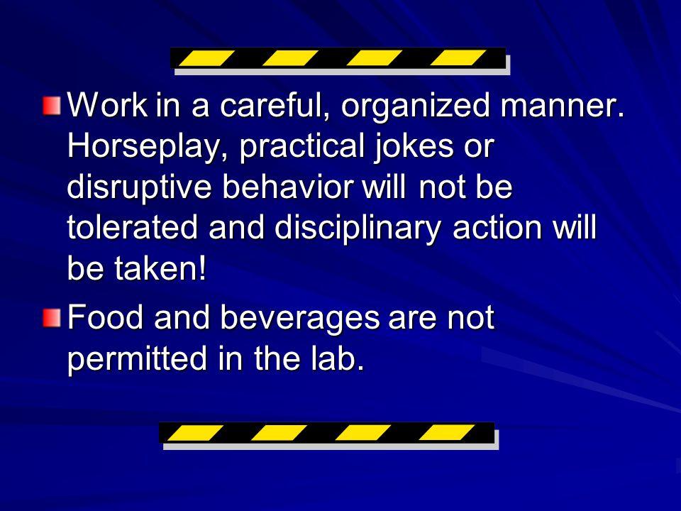 Work in a careful, organized manner.