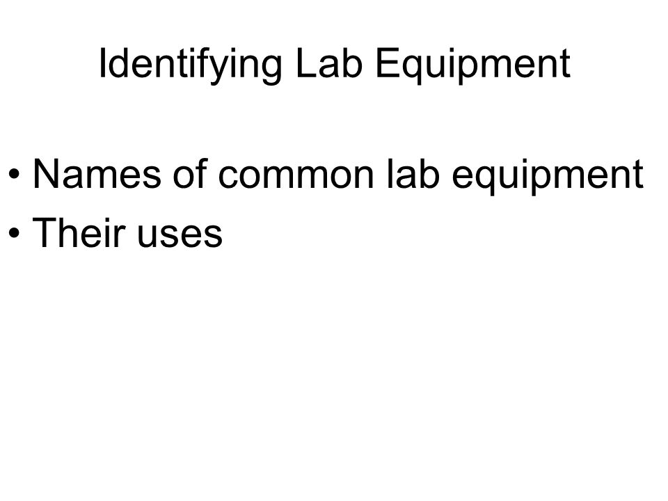 Identifying Lab Equipment Names of common lab equipment Their uses