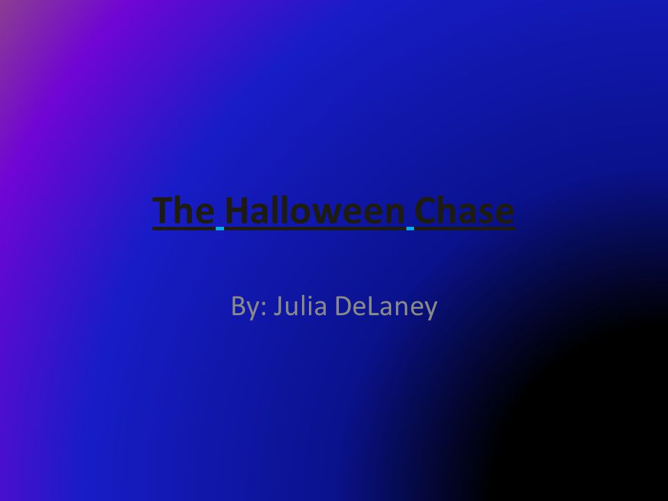 The Halloween Chase By: Julia DeLaney
