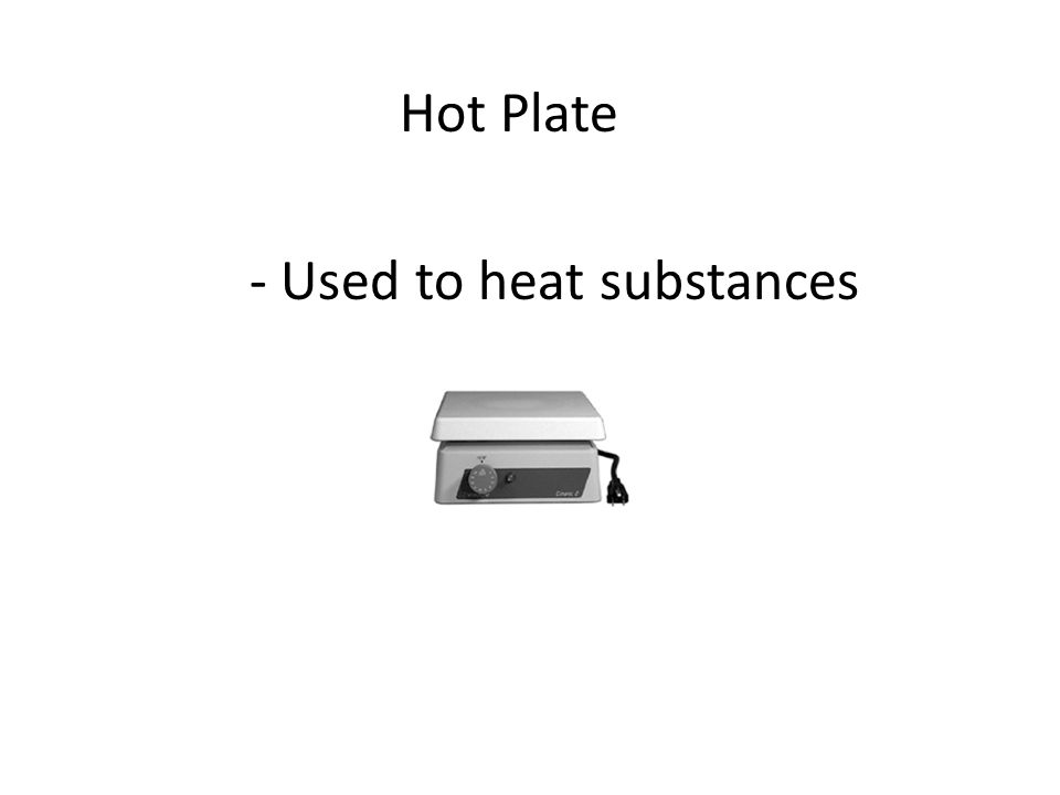 Hot Plate - Used to heat substances