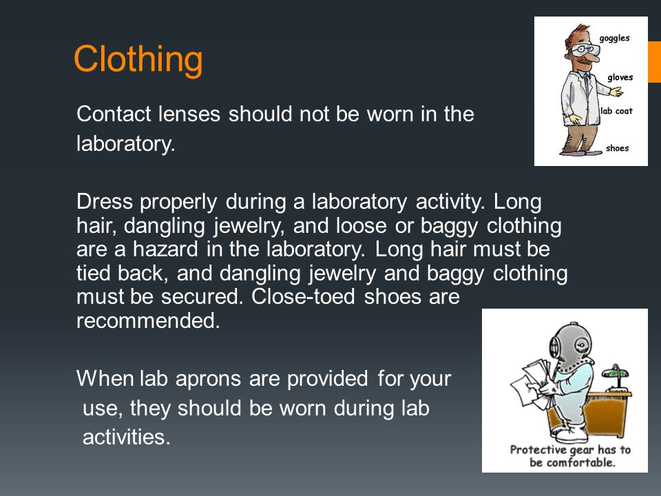 Clothing Contact lenses should not be worn in the laboratory.