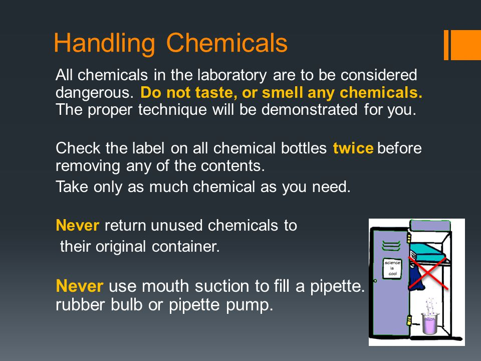 Handling Chemicals All chemicals in the laboratory are to be considered dangerous.