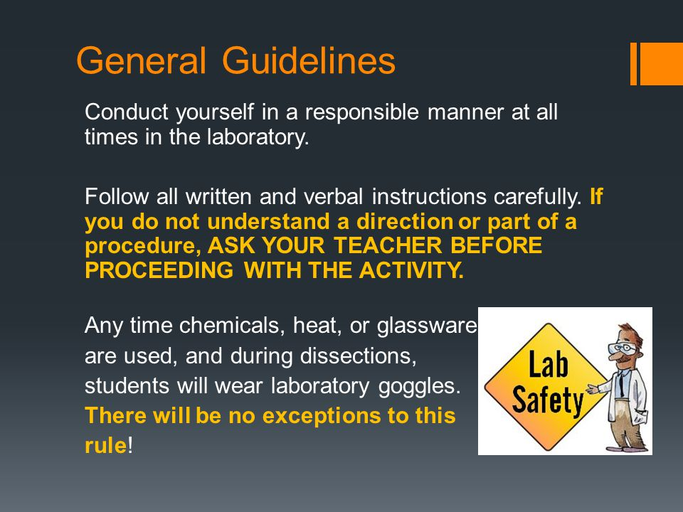 General Guidelines Conduct yourself in a responsible manner at all times in the laboratory.