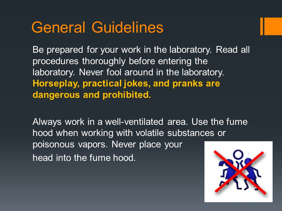 General Guidelines Be prepared for your work in the laboratory.