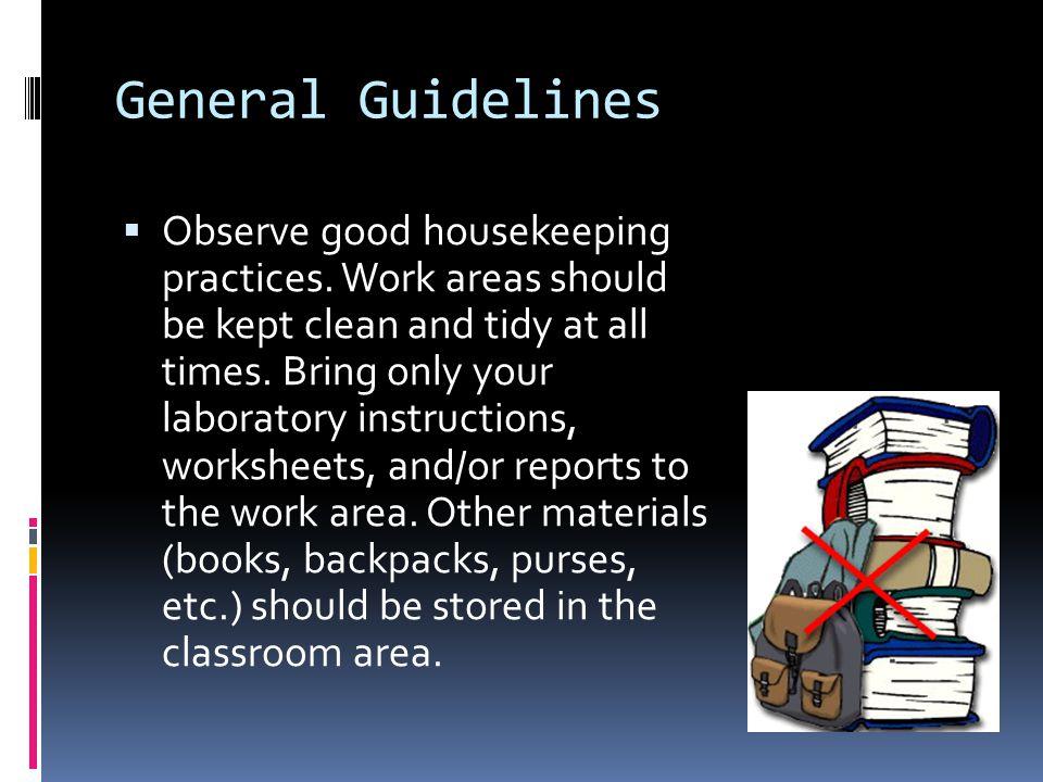 General Guidelines  Observe good housekeeping practices.