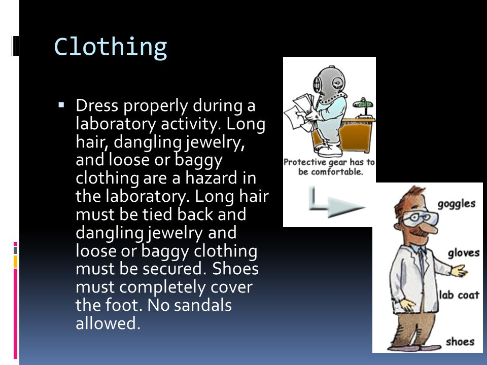 Clothing  Dress properly during a laboratory activity.