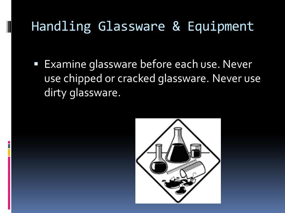 Handling Glassware & Equipment  Examine glassware before each use.