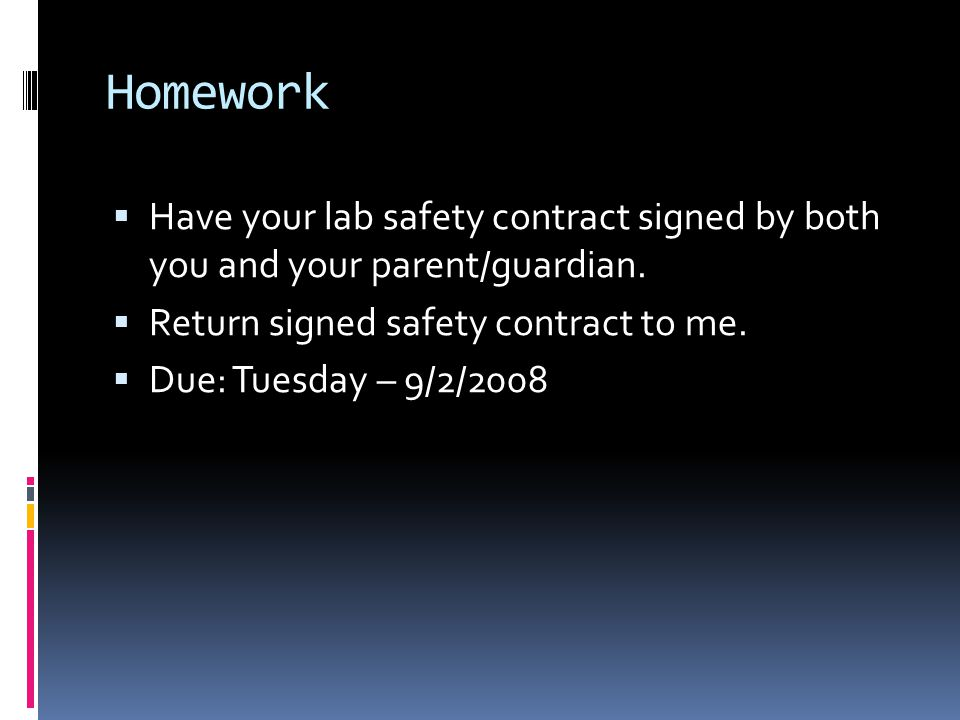 Homework  Have your lab safety contract signed by both you and your parent/guardian.